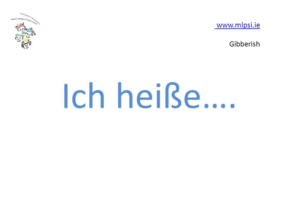 www.mlpsi.ie www.mlpsi.ie Gibberish Ich heiße….
