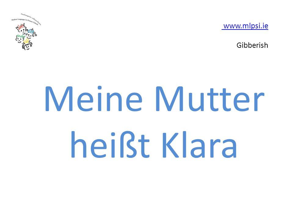 www.mlpsi.ie www.mlpsi.ie Gibberish Meine Mutter heißt Klara