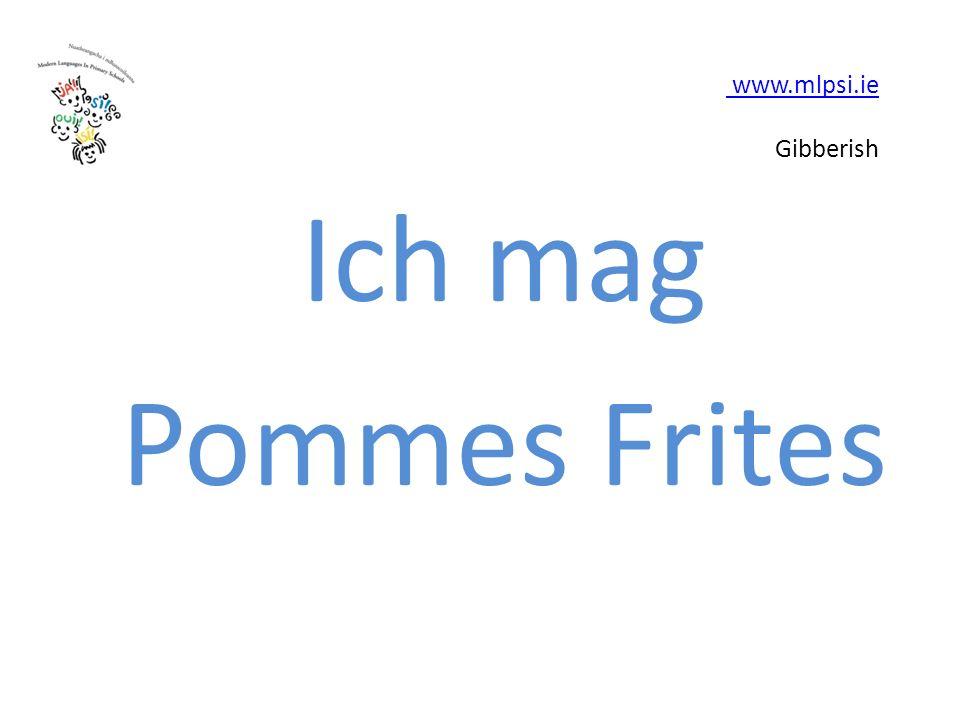 www.mlpsi.ie www.mlpsi.ie Gibberish Ich mag Pommes Frites