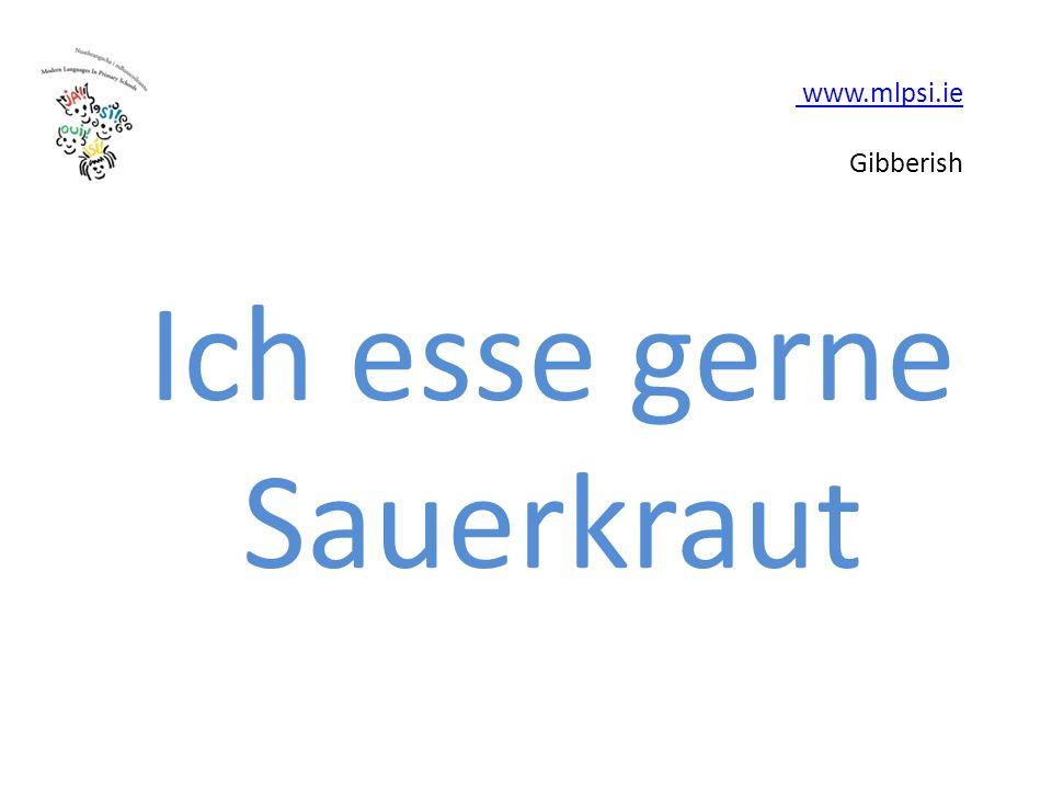 www.mlpsi.ie www.mlpsi.ie Gibberish Ich esse gerne Sauerkraut