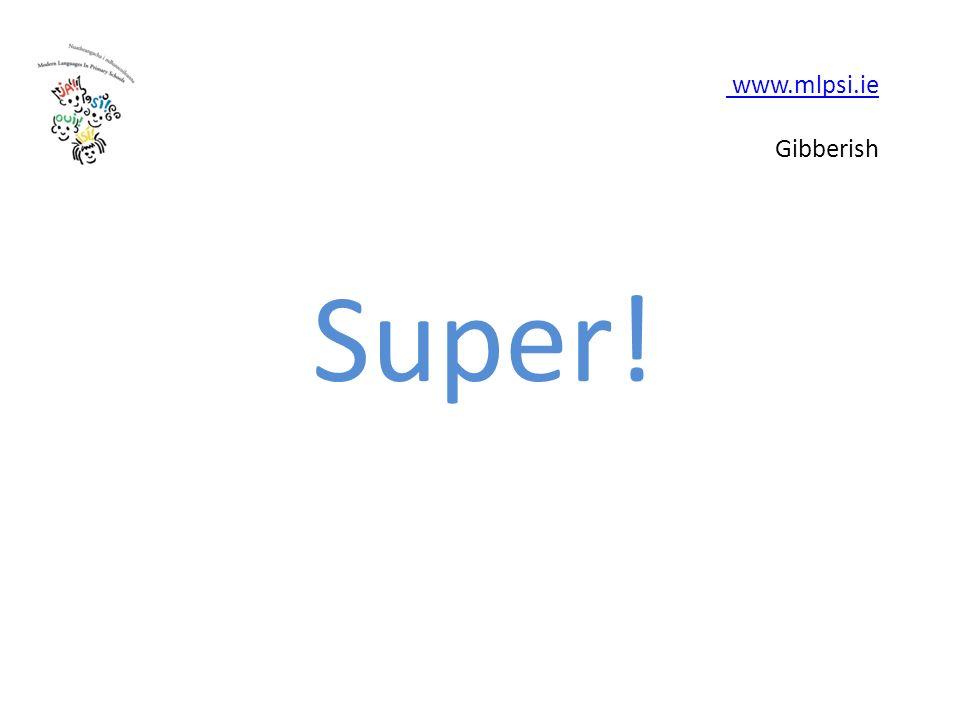 www.mlpsi.ie www.mlpsi.ie Gibberish Super!