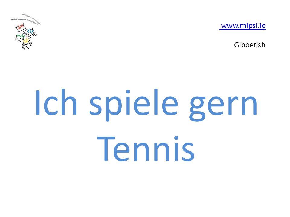 www.mlpsi.ie www.mlpsi.ie Gibberish Ich spiele gern Tennis