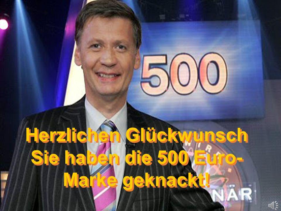 Herzlichen Glückwunsch Sie haben die 500 Euro- Marke geknackt!