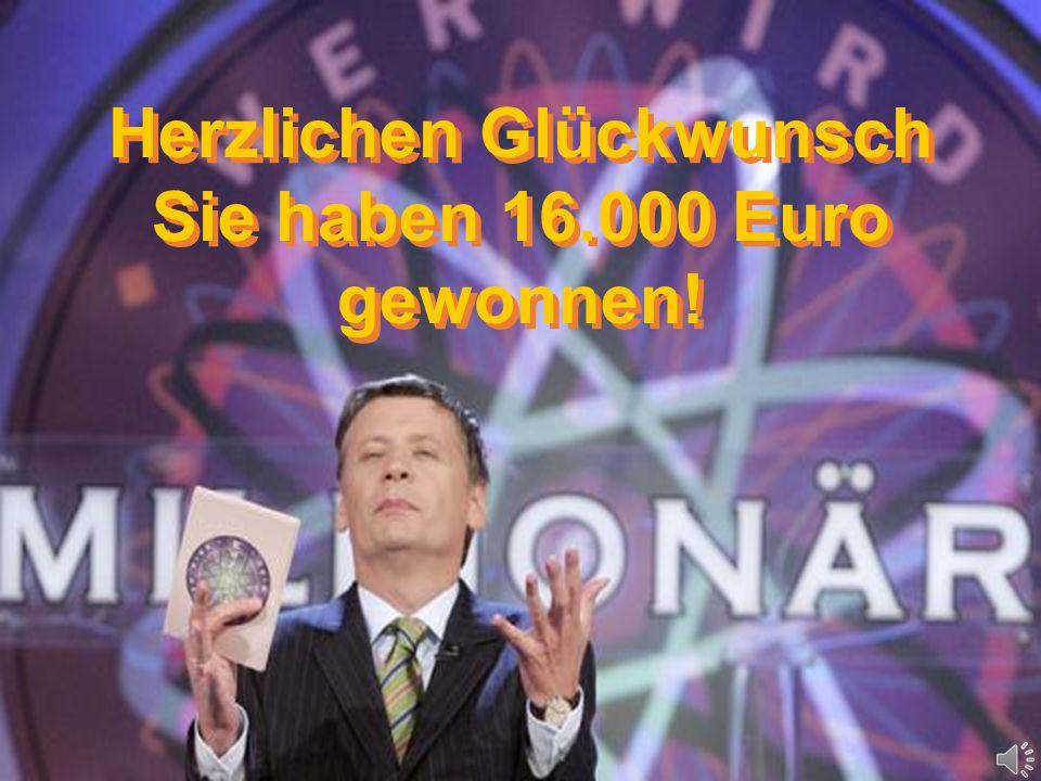 Herzlichen Glückwunsch Sie haben 16.000 Euro gewonnen!