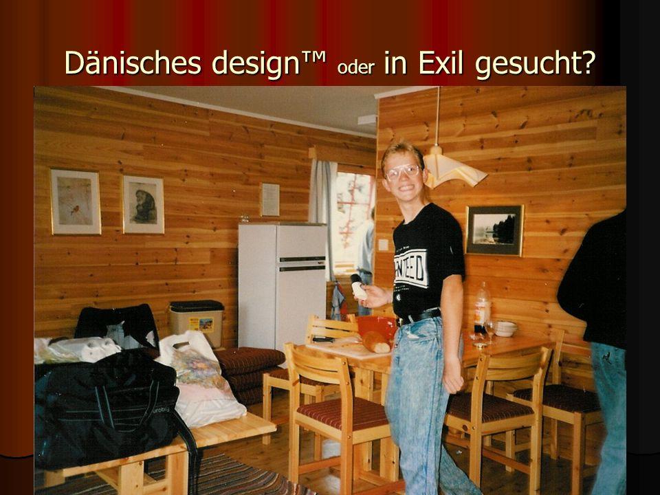 Dänisches design™ oder in Exil gesucht