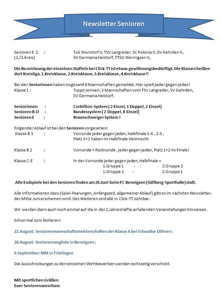 Newsletter Senioren Senioren E 2:TuS Wunstorf II, TSV Langreder, SC Polonia II, SV Gehrden II, (2./3.Kreis)SV Germania Helstorf, TTSG Wennigsen II, Die Bezeichnung der einzelnen Staffeln bei Click-TT ist etwas gewöhnungsbedürftigt.