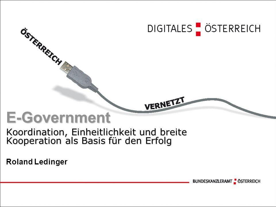 E-Government Koordination, Einheitlichkeit und breite Kooperation als Basis für den Erfolg Roland Ledinger
