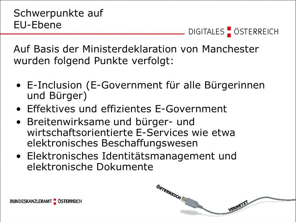 Schwerpunkte auf EU-Ebene E-Inclusion (E-Government für alle Bürgerinnen und Bürger) Effektives und effizientes E-Government Breitenwirksame und bürger- und wirtschaftsorientierte E-Services wie etwa elektronisches Beschaffungswesen Elektronisches Identitätsmanagement und elektronische Dokumente Auf Basis der Ministerdeklaration von Manchester wurden folgend Punkte verfolgt: