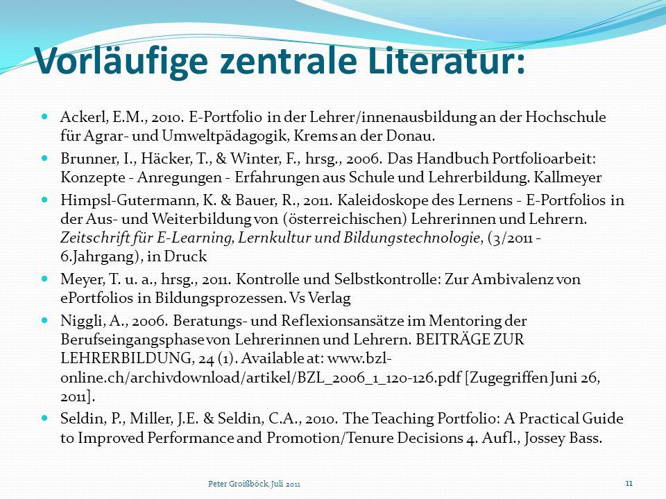 Vorläufige zentrale Literatur: Ackerl, E.M., 2010. E-Portfolio in der Lehrer/innenausbildung an der Hochschule für Agrar- und Umweltpädagogik, Krems a
