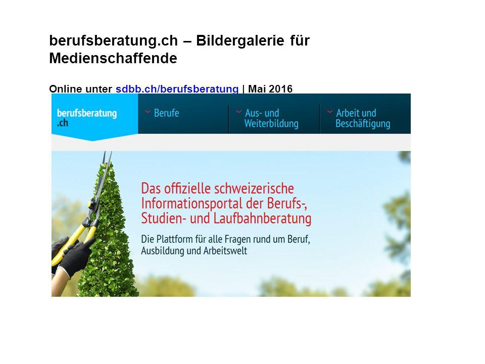 berufsberatung.ch – Bildergalerie für Medienschaffende Online unter sdbb.ch/berufsberatung | Mai 2016sdbb.ch/berufsberatung