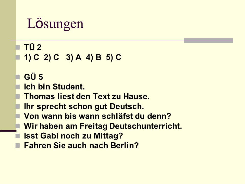 L ö sungen TÜ 2 1) C 2) C 3) A 4) B 5) C GÜ 5 Ich bin Student.