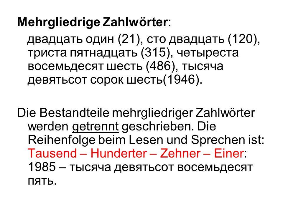 Mehrgliedrige Zahlwörter: двадцать один (21), сто двадцать (120), триста пятнадцать (315), четыреста восемьдесят шесть (486), тысяча девятьсот сорок шесть(1946).