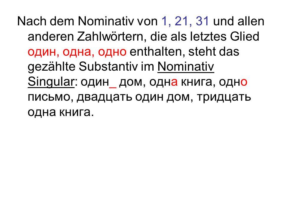 Nach dem Nominativ von 1, 21, 31 und allen anderen Zahlwörtern, die als letztes Glied один, одна, одно enthalten, steht das gezählte Substantiv im Nom