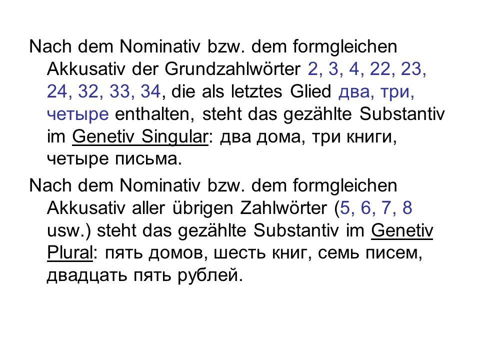 Nach dem Nominativ bzw. dem formgleichen Akkusativ der Grundzahlwörter 2, 3, 4, 22, 23, 24, 32, 33, 34, die als letztes Glied два, три, четыре enthalt