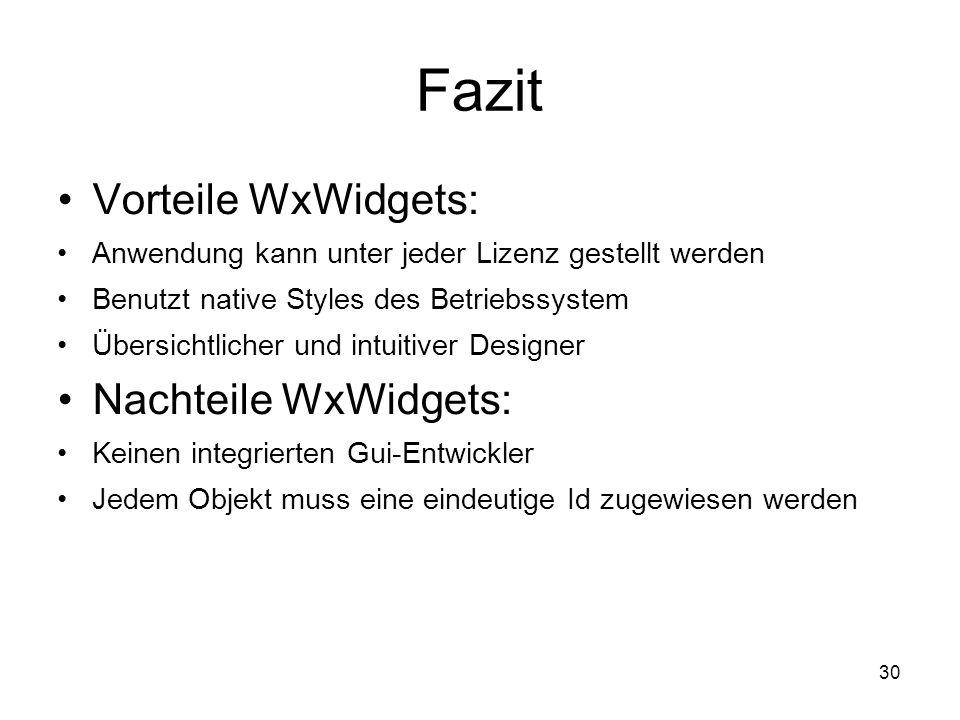 30 Fazit Vorteile WxWidgets: Anwendung kann unter jeder Lizenz gestellt werden Benutzt native Styles des Betriebssystem Übersichtlicher und intuitiver Designer Nachteile WxWidgets: Keinen integrierten Gui-Entwickler Jedem Objekt muss eine eindeutige Id zugewiesen werden
