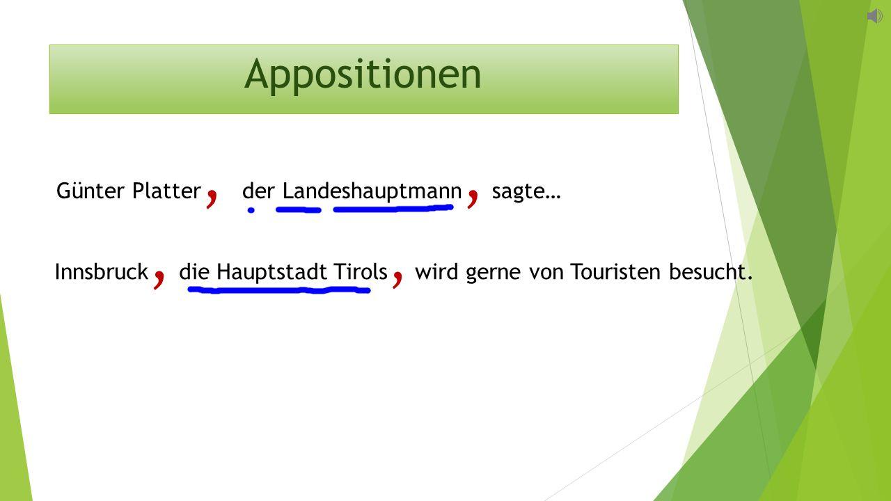 Appositionen Günter Platter, der Landeshauptmann, sagte… Innsbruck, die Hauptstadt Tirols, wird gerne von Touristen besucht.