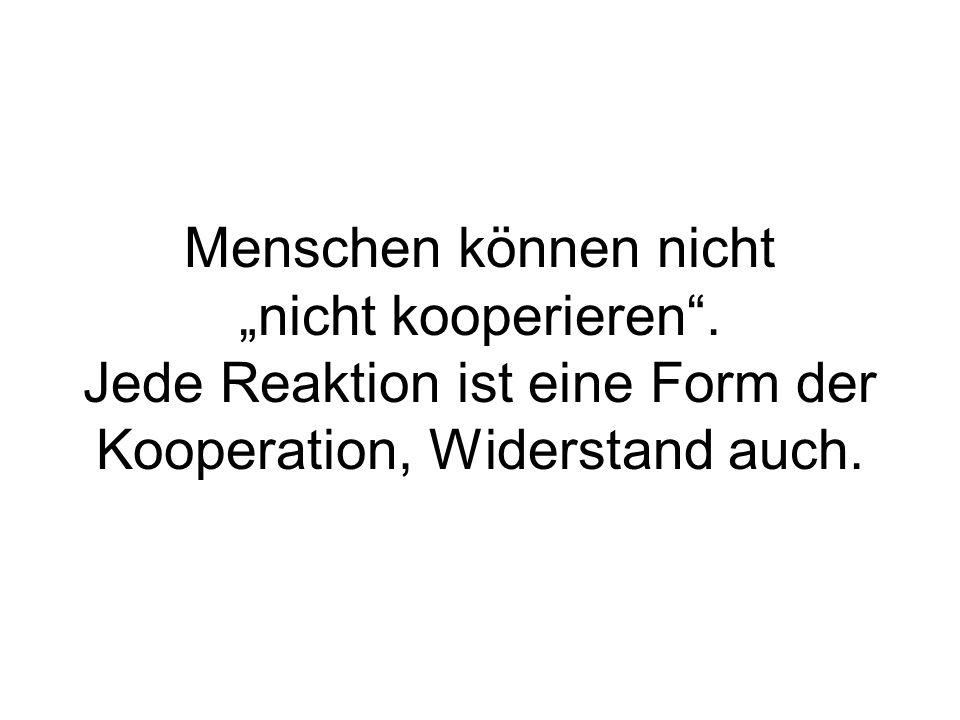 """Widerstand ist Kooperation Menschen können nicht """"nicht kooperieren ."""