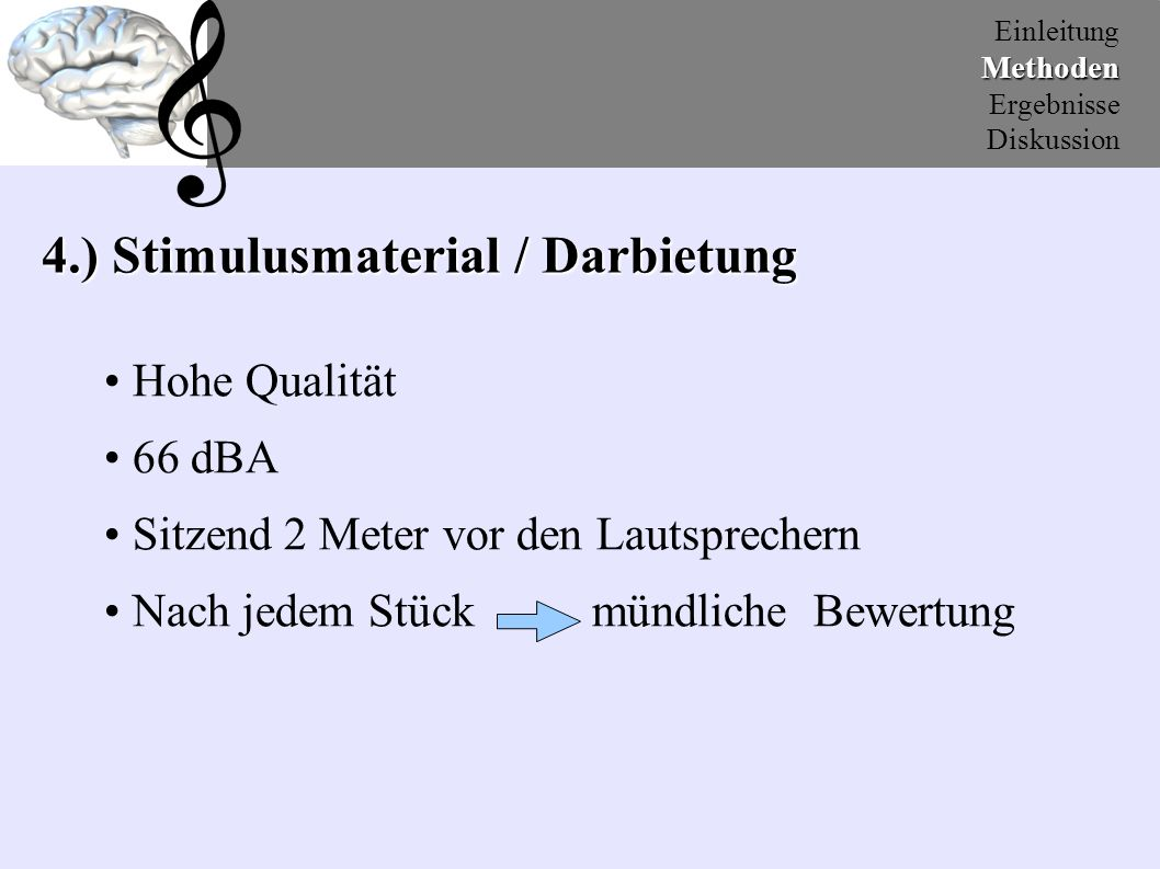 "EinleitungMethoden Ergebnisse Diskussion 4.) Stimulusmaterial / Beispiele Jazz ""positiv Take Five, Dave Burback, We`re all together again for the first time, Atlantik 1972 Environmental sounds ""positiv Water, sea shore, sea gulls, waves coming in Sound Ideas, Sound effekts libary."
