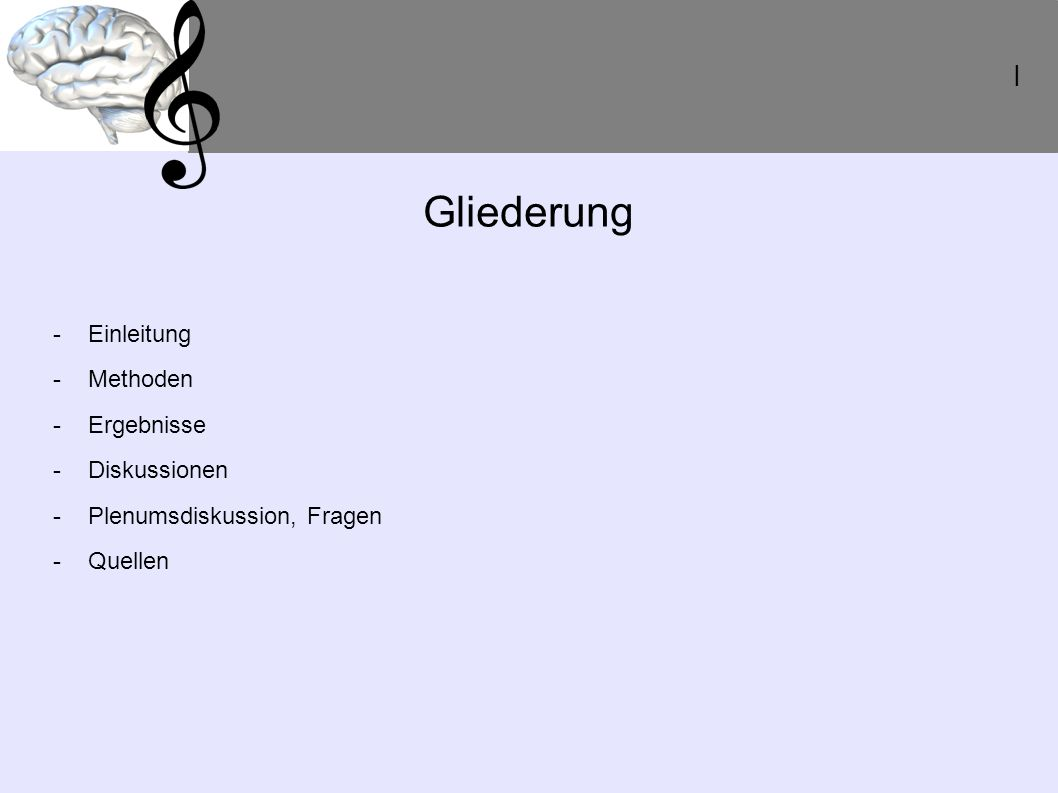 Gliederung -Einleitung -Methoden -Ergebnisse -Diskussionen -Plenumsdiskussion, Fragen -Quellen I
