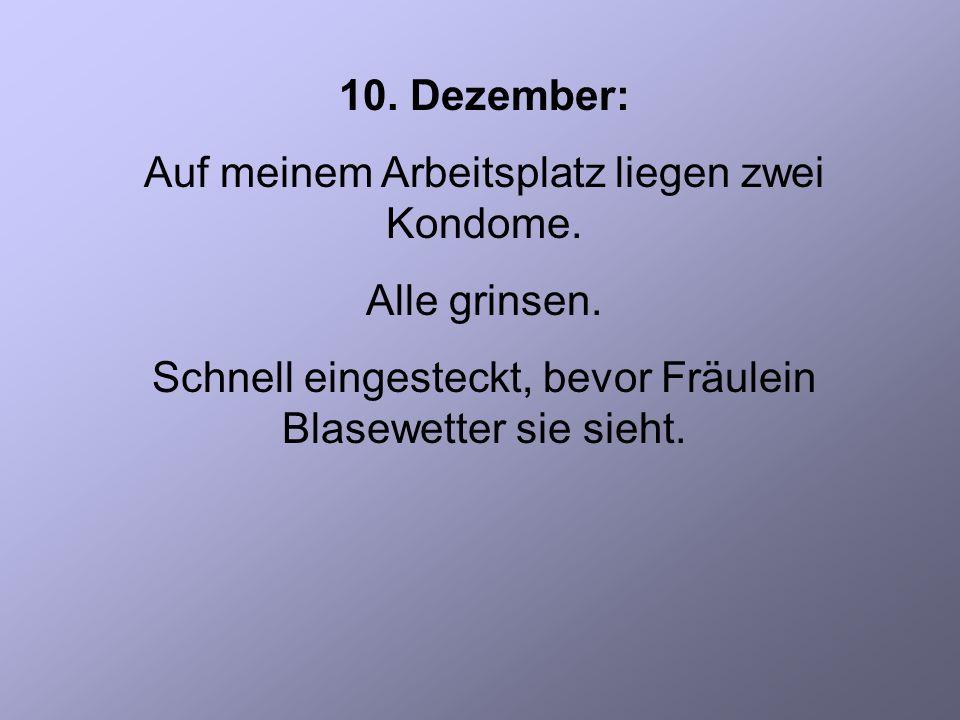 10. Dezember: Auf meinem Arbeitsplatz liegen zwei Kondome.
