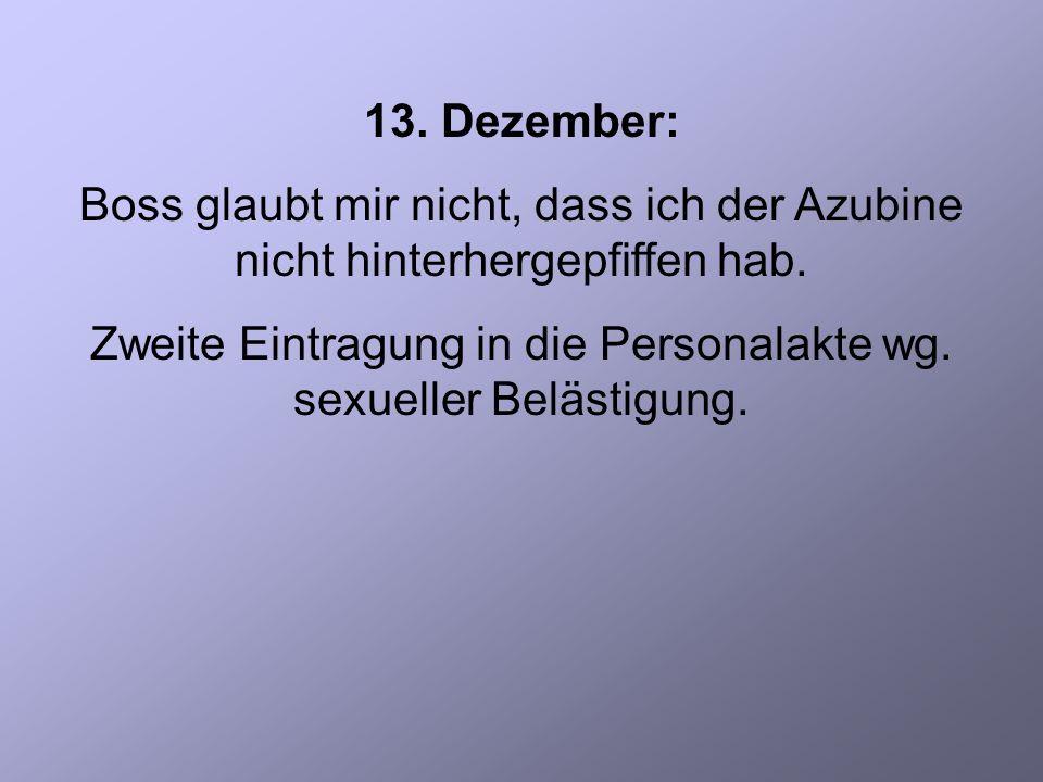 13. Dezember: Boss glaubt mir nicht, dass ich der Azubine nicht hinterhergepfiffen hab.
