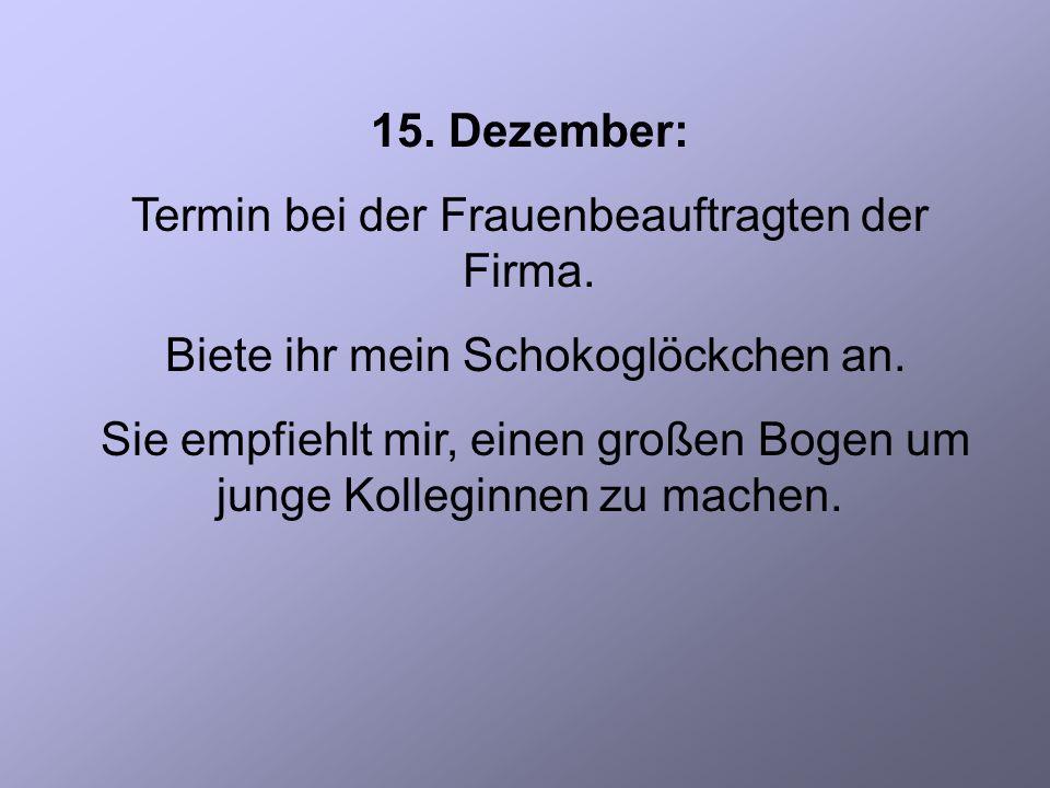 15. Dezember: Termin bei der Frauenbeauftragten der Firma.