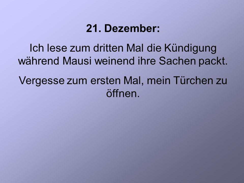 21. Dezember: Ich lese zum dritten Mal die Kündigung während Mausi weinend ihre Sachen packt.