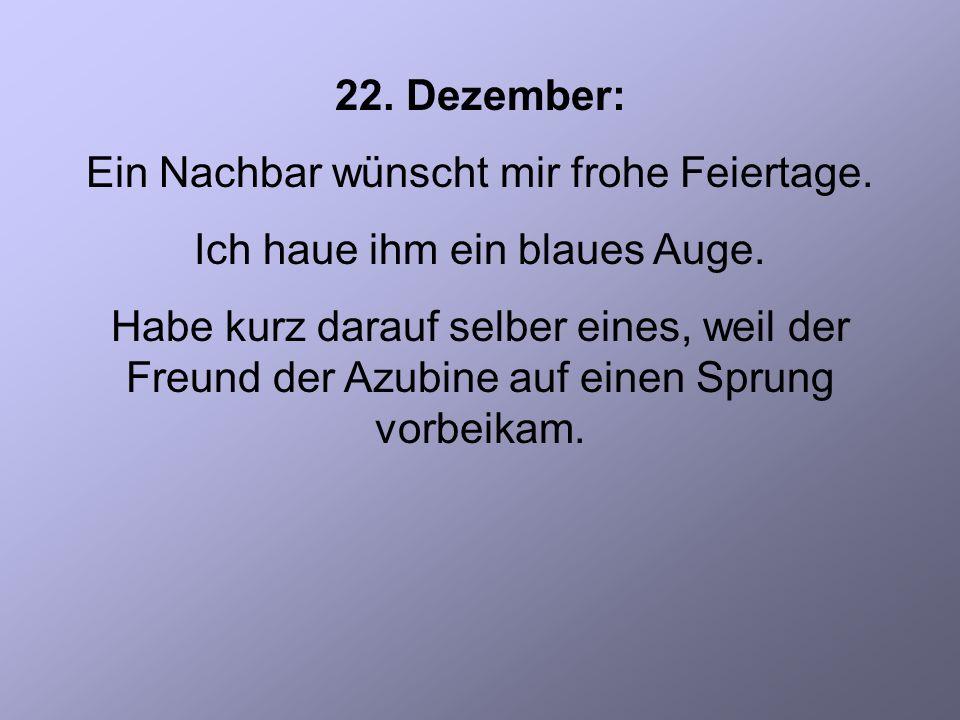 22. Dezember: Ein Nachbar wünscht mir frohe Feiertage.