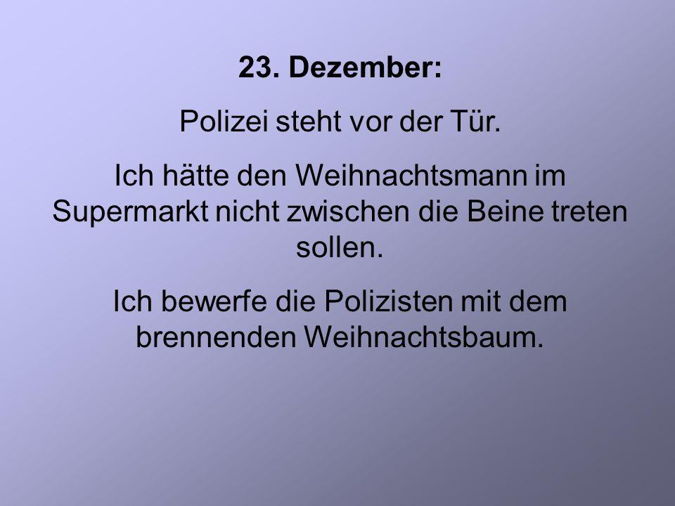 23. Dezember: Polizei steht vor der Tür.