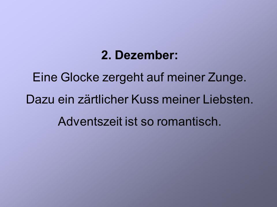 2. Dezember: Eine Glocke zergeht auf meiner Zunge.