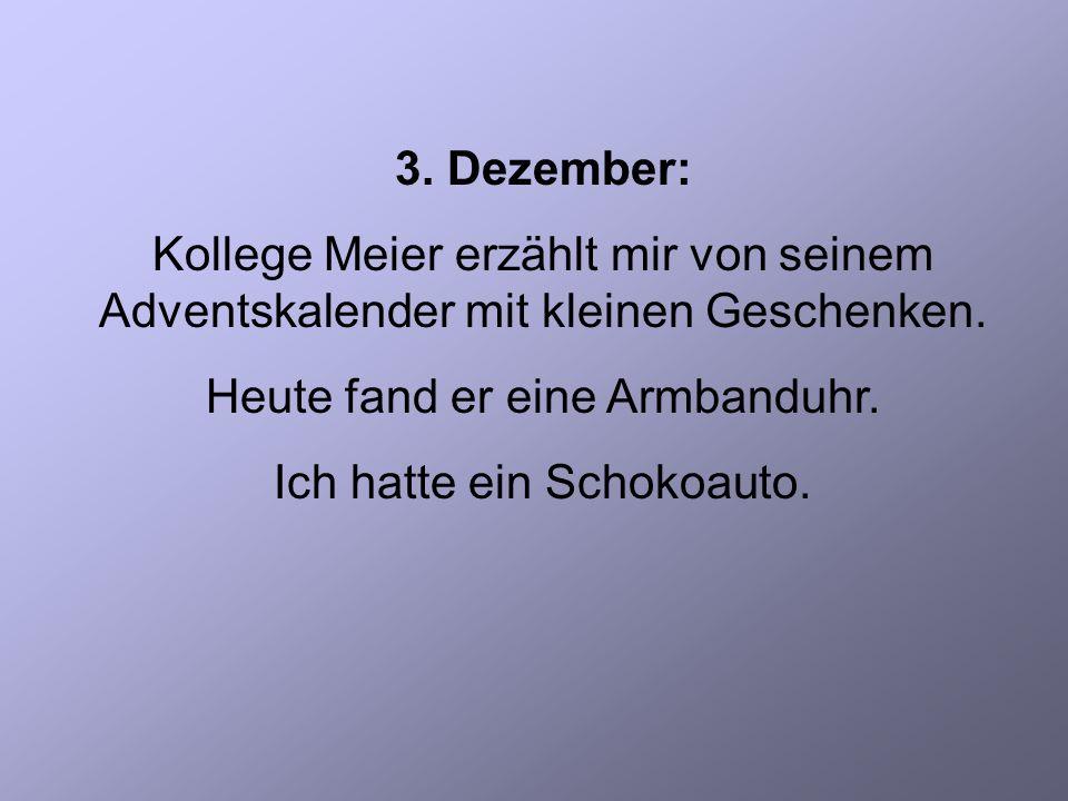 3. Dezember: Kollege Meier erzählt mir von seinem Adventskalender mit kleinen Geschenken.