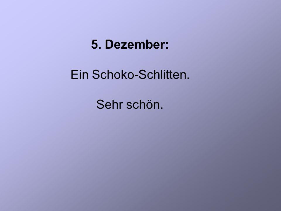 5. Dezember: Ein Schoko-Schlitten. Sehr schön.