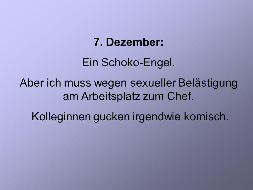 7. Dezember: Ein Schoko-Engel. Aber ich muss wegen sexueller Belästigung am Arbeitsplatz zum Chef.