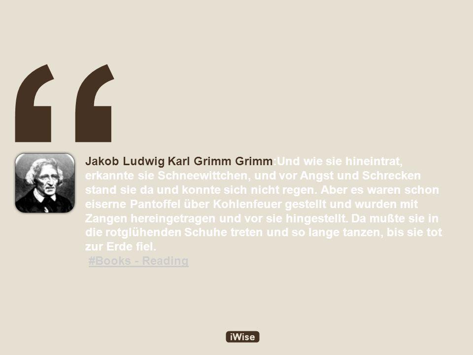 Jakob Ludwig Karl Grimm Grimm:Und wie sie hineintrat, erkannte sie Schneewittchen, und vor Angst und Schrecken stand sie da und konnte sich nicht regen.