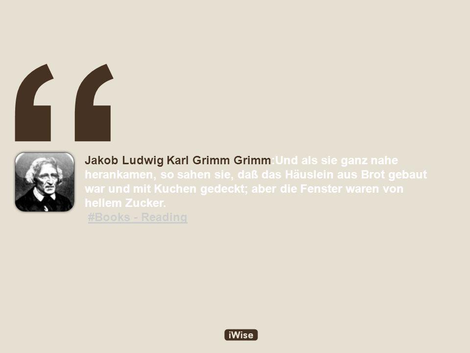 Jakob Ludwig Karl Grimm Grimm:Und als sie ganz nahe herankamen, so sahen sie, daß das Häuslein aus Brot gebaut war und mit Kuchen gedeckt; aber die Fenster waren von hellem Zucker.