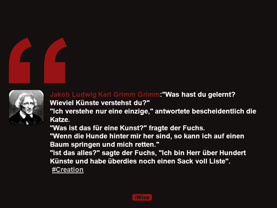 Jakob Ludwig Karl Grimm Grimm: Was hast du gelernt.