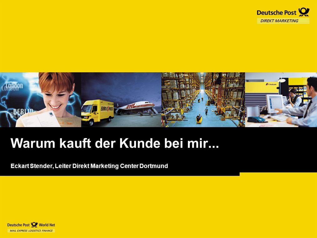 Warum kauft der Kunde bei mir... Eckart Stender, Leiter Direkt Marketing Center Dortmund