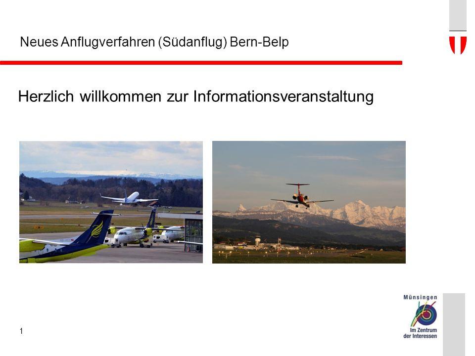 Neues Anflugverfahren (Südanflug) Bern-Belp Herzlich willkommen zur Informationsveranstaltung 1
