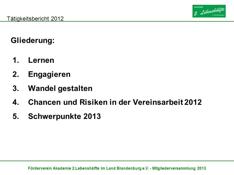 Tätigkeitsbericht 2012 Förderverein Akademie 2.Lebenshälfte im Land Brandenburg e.V. - Mitgliederversammlung 2013 1.Lernen 2.Engagieren 3.Wandel gesta