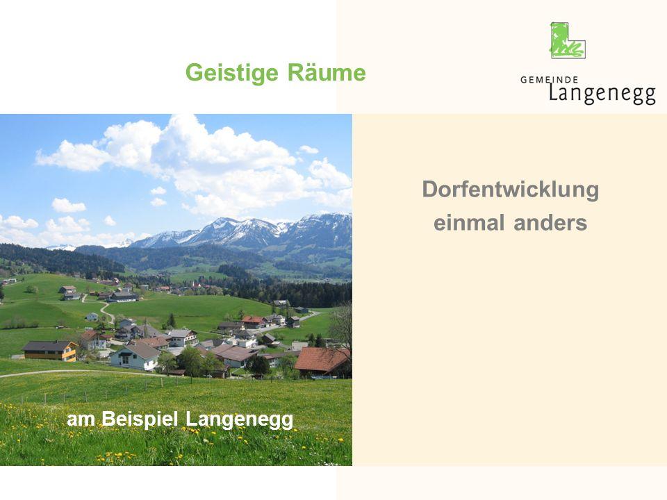 Geistige Räume Dorfentwicklung einmal anders am Beispiel Langenegg