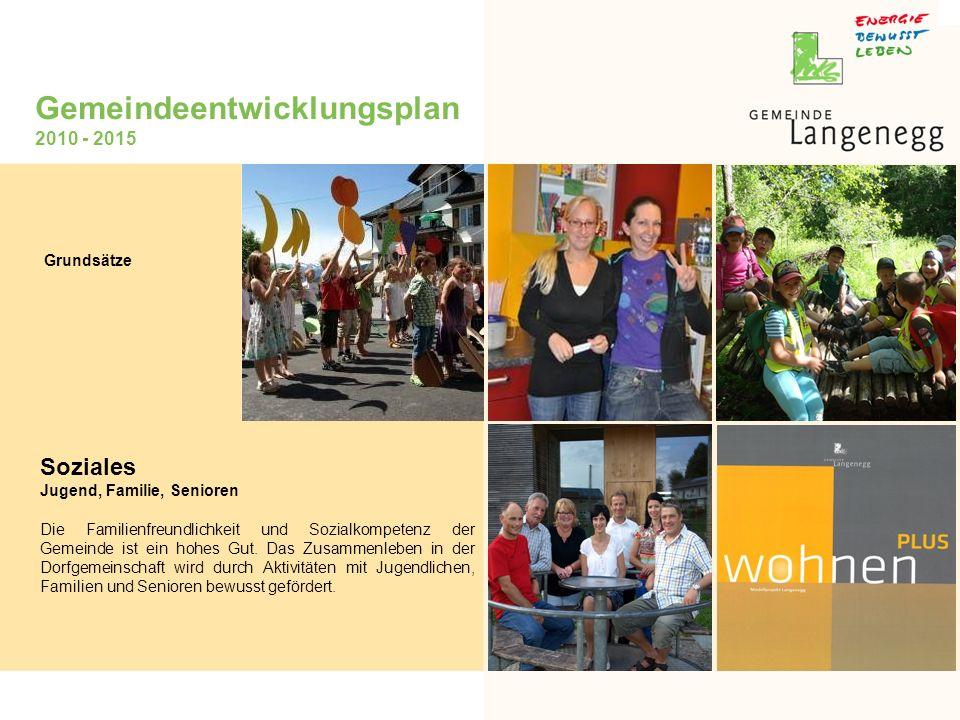 Gemeindeentwicklungsplan 2010 - 2015 Soziales Jugend, Familie, Senioren Die Familienfreundlichkeit und Sozialkompetenz der Gemeinde ist ein hohes Gut.