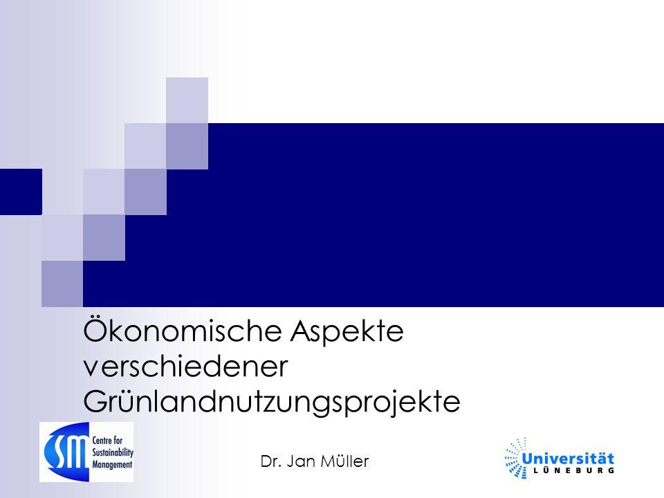 Ökonomische Aspekte verschiedener Grünlandnutzungsprojekte Dr. Jan Müller