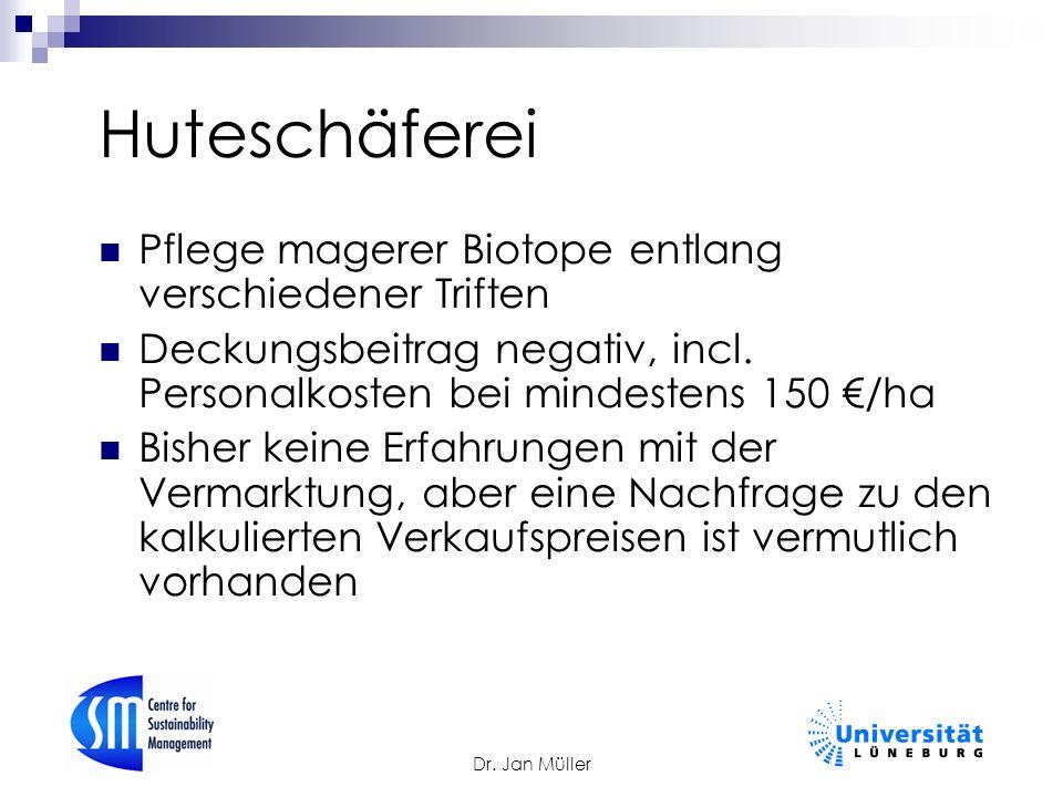 Dr. Jan Müller Huteschäferei Pflege magerer Biotope entlang verschiedener Triften Deckungsbeitrag negativ, incl. Personalkosten bei mindestens 150 €/h