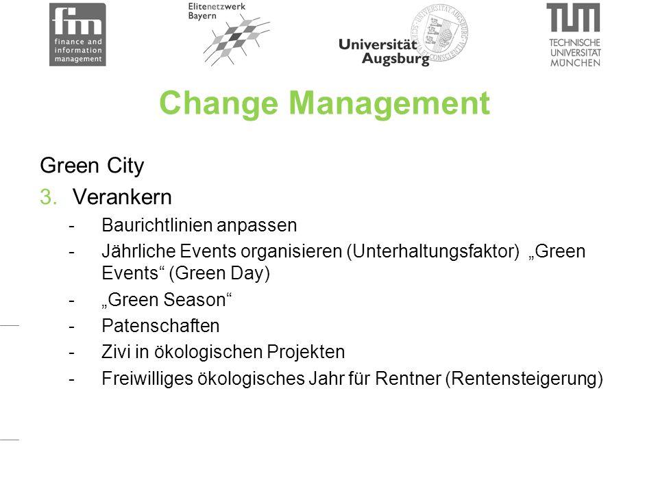 """Change Management Green City 3.Verankern -Baurichtlinien anpassen -Jährliche Events organisieren (Unterhaltungsfaktor) """"Green Events (Green Day) -""""Green Season -Patenschaften -Zivi in ökologischen Projekten -Freiwilliges ökologisches Jahr für Rentner (Rentensteigerung)"""