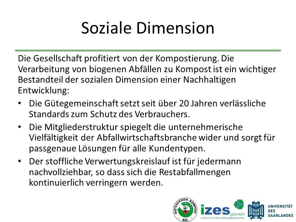 Soziale Dimension Die Gesellschaft profitiert von der Kompostierung. Die Verarbeitung von biogenen Abfällen zu Kompost ist ein wichtiger Bestandteil d