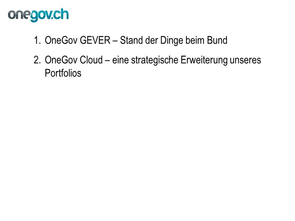 1.OneGov GEVER – Stand der Dinge beim Bund 2.OneGov Cloud – eine strategische Erweiterung unseres Portfolios