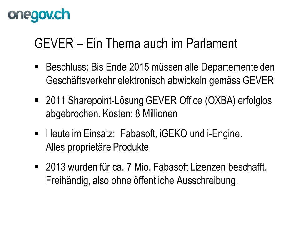 GEVER – Ein Thema auch im Parlament  Beschluss: Bis Ende 2015 müssen alle Departemente den Geschäftsverkehr elektronisch abwickeln gemäss GEVER  2011 Sharepoint-Lösung GEVER Office (OXBA) erfolglos abgebrochen.