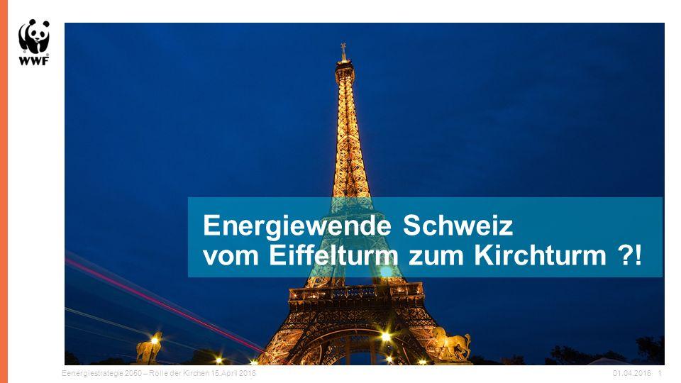 Eenergiestrategie 2050 – Rolle der Kirchen 15.April 201601.04.20161 Energiewende Schweiz vom Eiffelturm zum Kirchturm !