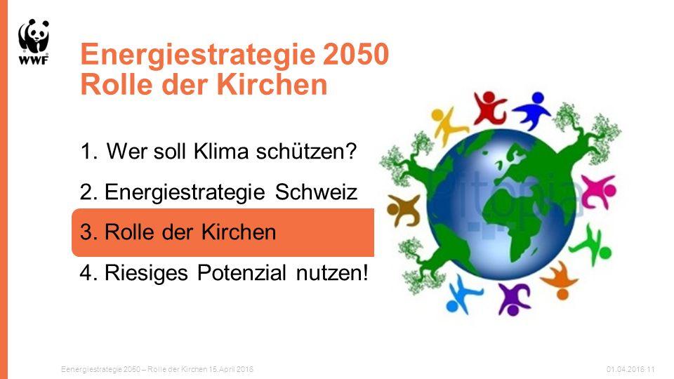 Energiestrategie 2050 Rolle der Kirchen Eenergiestrategie 2050 – Rolle der Kirchen 15.April 201601.04.201611 1.Wer soll Klima schützen.