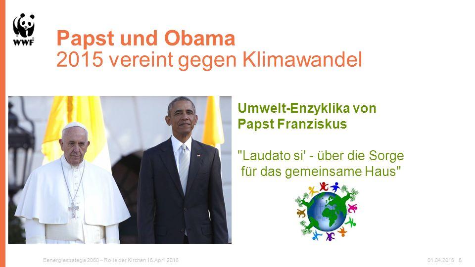 Papst und Obama 2015 vereint gegen Klimawandel Umwelt-Enzyklika von Papst Franziskus Laudato si - über die Sorge für das gemeinsame Haus Eenergiestrategie 2050 – Rolle der Kirchen 15.April 201601.04.20165